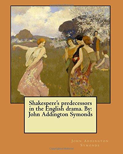 Shakespere's Predecessors in the English Drama. by: Symonds, John Addington