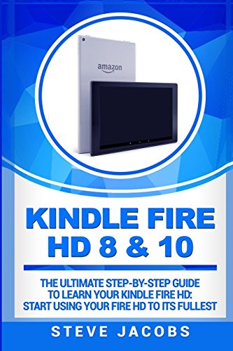 Kindle Fire HD 8 & 10: The Ultimate step-by-step guide to learn your Kindle Fire HD: start ...