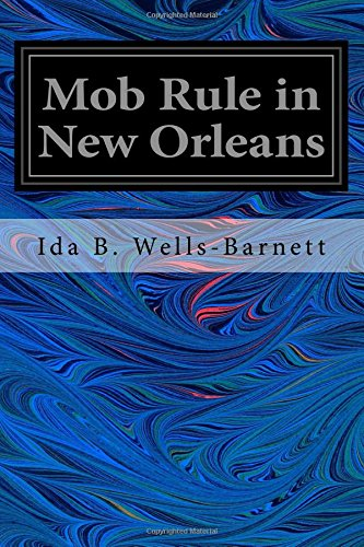 9781546554806: Mob Rule in New Orleans: Robert Charles and His Fight to Death, the Story of his Life, Burning Human Beings Alive, Other Lynching Statistics