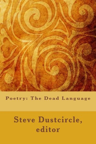 Poetry: The Dead Language (Gold) (Paperback): Steve Dustcircle