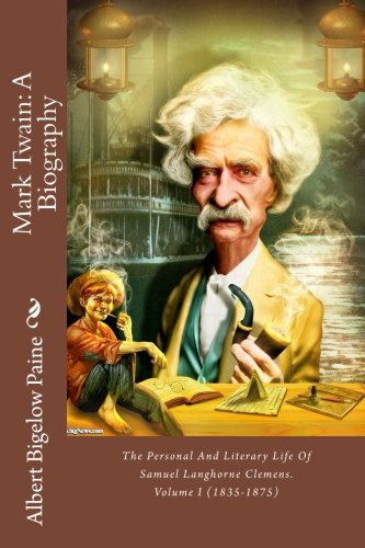 9781546561613: Mark Twain: A Biography: The Personal And Literary Life Of Samuel Langhorne Clemens. Volume I (1835-1875)