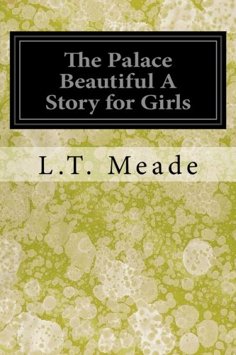 The Palace Beautiful A Story for Girls: L T Meade