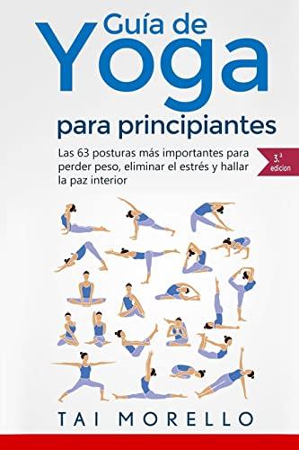 Yoga: Guia Completa Para Principiantes: Las 63: Morello, Tai