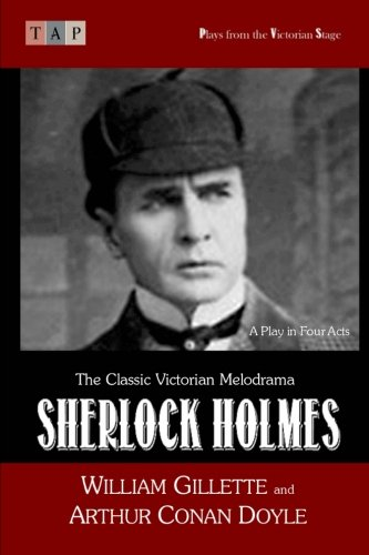 Sherlock Holmes : A Play in Four: Gillette, William