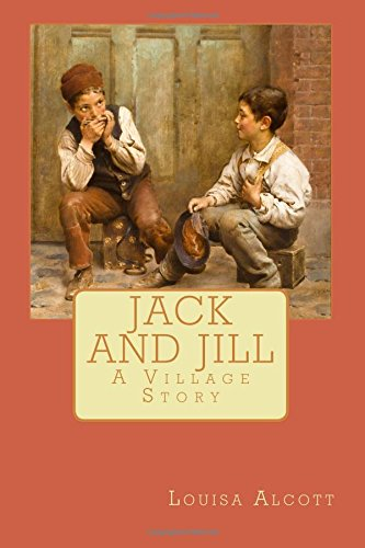 Jack and Jill: A Village Story: Alcott, Louisa May