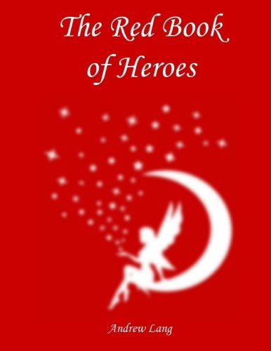 9781546631859: The Red Book of Heroes (Andrew Lang's Fairy Books) (Volume 21)