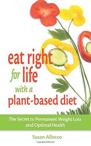 Eat Right for Life with a Plant-Based: Allocco, Susan