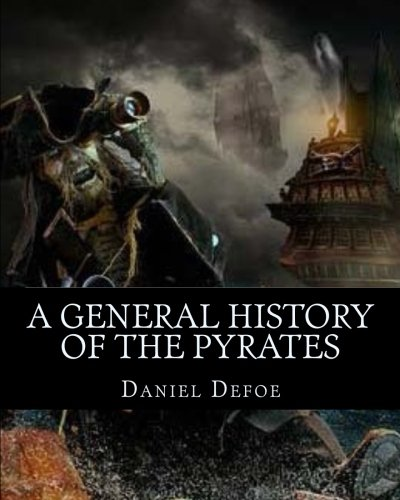9781546676799: A General History of the Pyrates: A General History of the Robberies and Murders of the most notorious Pyrates