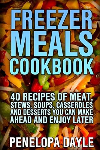 Freezer Meals Cookbook: 40 Recipes of Meat,: Dayle, Penelopa