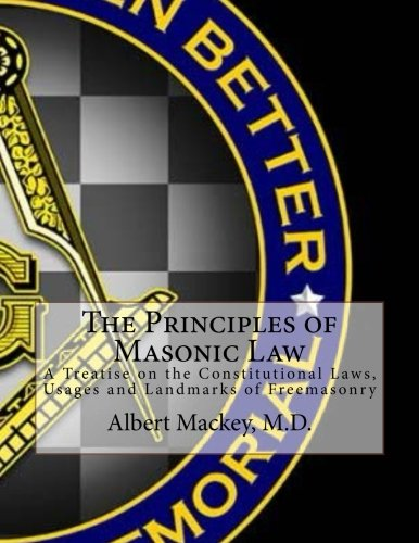 The Principles of Masonic Law: A Treatise: Mackey M. D.,