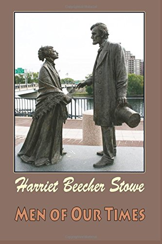 Men of Our Times: Stowe, Harriet Beecher