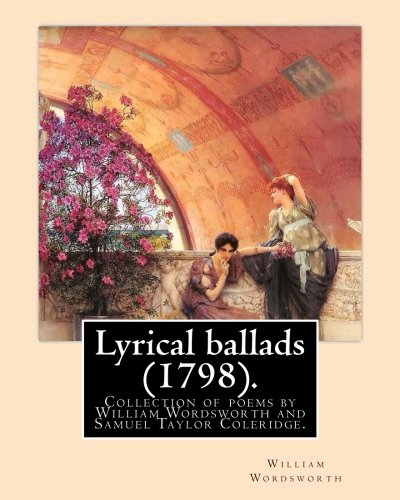 Lyrical Ballads (1798). by: William Wordsworth and: Wordsworth, William