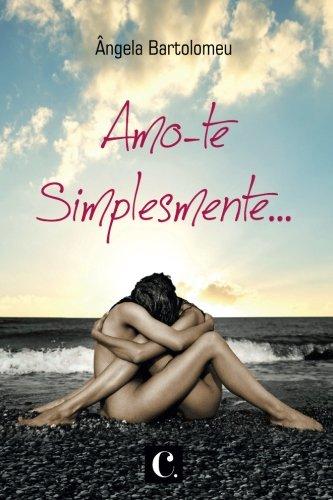 Amo-Te Simplesmente. (Paperback): Ãngela Bartolomeu