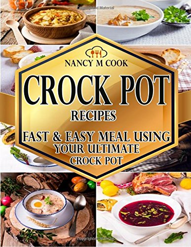 Crock Pot Recipes: Fast And Easy Meal Using Your Ultimate Crock Pot