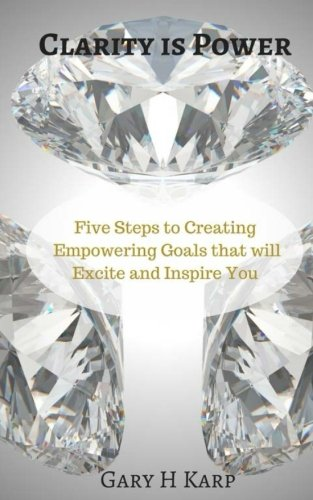 9781546789000: Clarity is Power: The 5 Steps to Creating Empowering Goals that will Excite and Inspire You