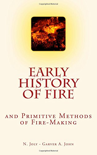 a history of fire Inventions and discoveries including the dawn of discovery, needle and thread, bow and arrow, making fire, felt rugs and rush matting.