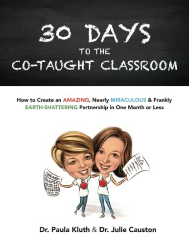 30 Days to the Co-taught Classroom: How to Create an Amazing, Nearly Miraculous & Frankly ...