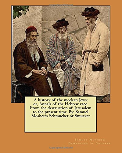 A History of the Modern Jews; Or,: Schmucker or Smucker,