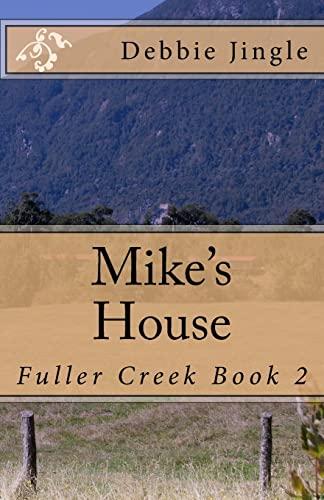 Mike's House: Fuller Creek Book 2: Jingle, Debbie