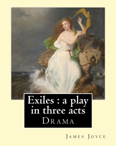 Exiles: A Play in Three Acts. By: Joyce, James