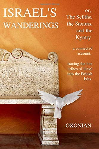 Israel's Wanderings or the Sciiths, the Saxons,: Oxonian