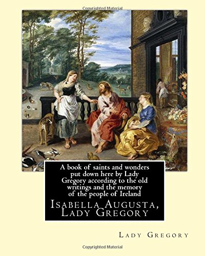 A Book of Saints and Wonders Put: Lady Gregory