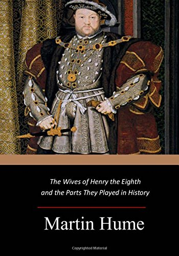 9781546833734: The Wives of Henry the Eighth and the Parts They Played in History