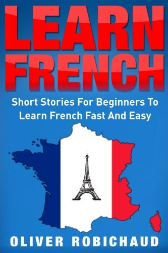 Learn French: Short Stories for Beginners to: Robichaud, Oliver