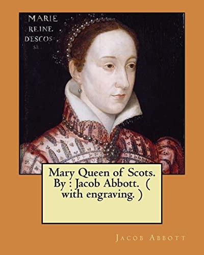 Mary Queen of Scots. by: Jacob Abbott.: Abbott, Jacob