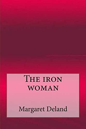 The Iron Woman: Deland, Margaret