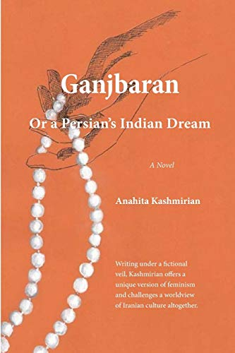 Ganjbaran: Or a Persian's Indian Dream: Anahita Kashmirian