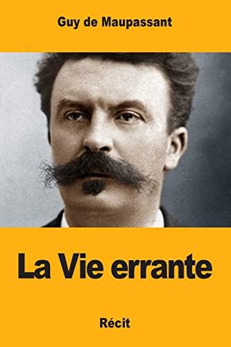 La Vie Errante: de Maupassant, Guy