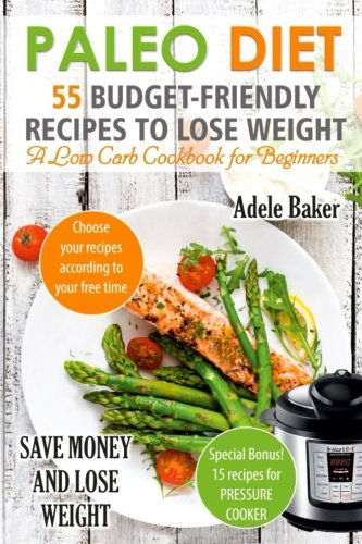 Paleo Diet: 55 Budget-Friendly Recipes to Lose Weight. a Low Carb Cookbook for Beginners.