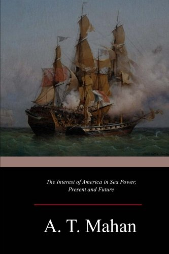 9781546922735: The Interest of America in Sea Power, Present and Future