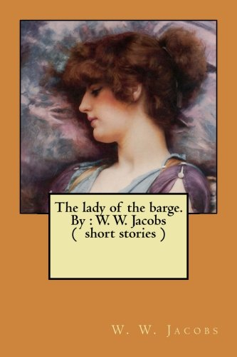 The Lady of the Barge. by: W.: Jacobs, W. W.