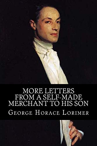 More Letters from a Self-Made Merchant to: George Horace Lorimer