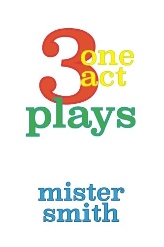 3 one act plays: Mister Smith