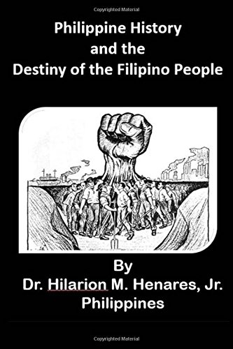 Philippine History and the Destiny of the: Henares Jr, Dr