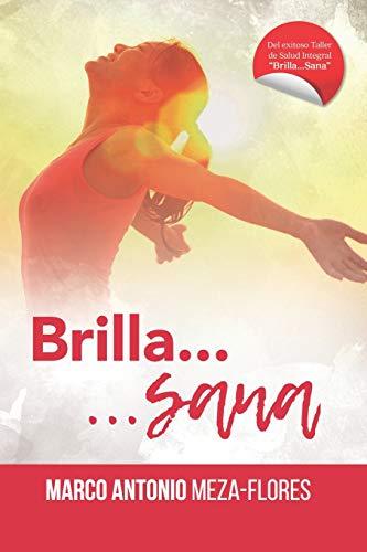 Brilla.Sana!: Taller de salud integral (Spanish Edition): meza flores, marco