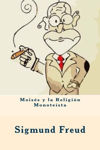 Moises y La Religion Monoteista (Spanish Edition): Sigmund Freud