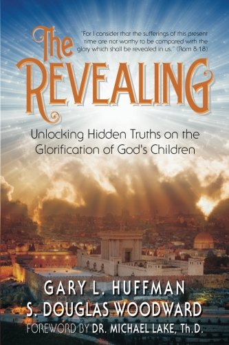 The Revealing: Unlocking Hidden Truths on the Glorification of God's Children: Gary L. Huffman