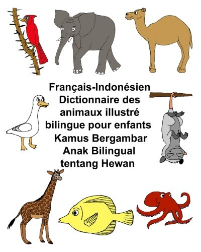 Francais-Indonesien Dictionnaire Des Animaux Illustre Bilingue Pour: Carlson Jr, Richard
