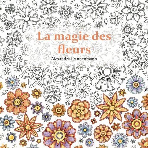 9781547040445: La magie des fleurs: Coloriage et détente, un livre de coloriage pour adultes