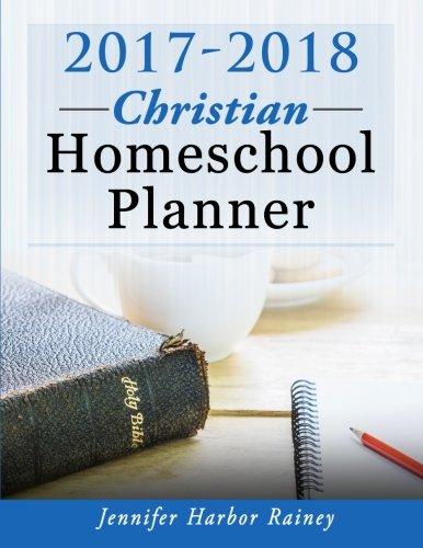 2017-2018 Christian Homeschool Planner: Rainey, Jennifer Harbor