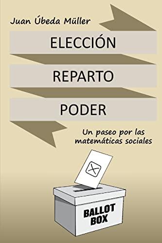 Eleccion, Reparto y Poder. Un Paseo Por: Ubeda Muller, Juan