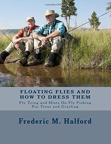 9781547101467: Floating Flies and How To Dress Them: Fly Tying and Hints On Fly Fishing For Trout and Grayling