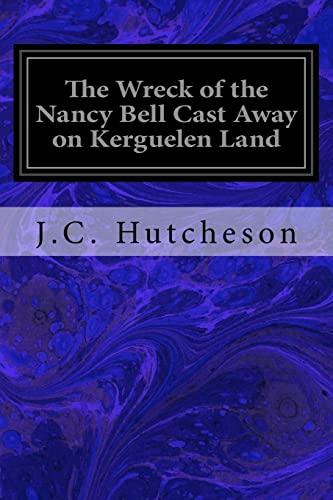9781547101764: The Wreck of the Nancy Bell Cast Away on Kerguelen Land