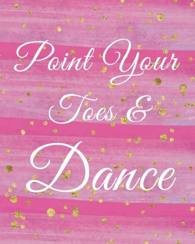 Point Your Toes & Dance Bullet Journal: Dot Grid Dancer, Teacher Pink Dance Quote Watercolor 8 ...