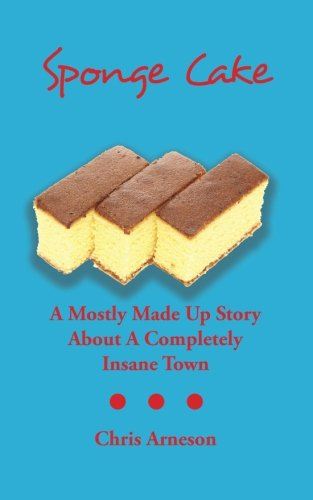Sponge Cake: A Mostly Made Up Story About A Completely Insane Town
