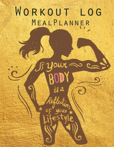 Workout Log: Meal Planner Book: Diet and Exercise Journal: Women Life Syle: (Meal Planner Journal and Fitness Journal Better Every 9781547116003 Workout Log and Meal Planner Book Beautifully Designed Undated Training Journal Get Your Copy Today! 134 Pages of Daily Fitness Entries
